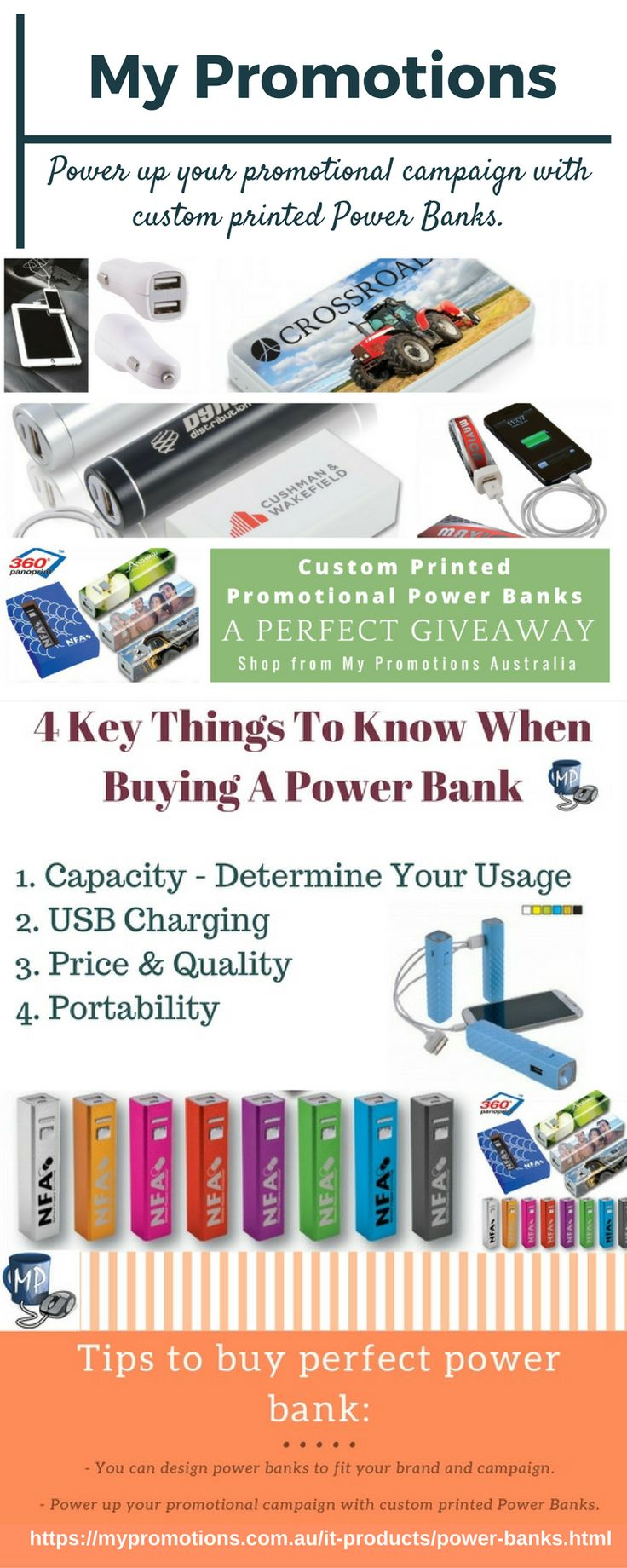 Brand awareness is one of the best things you can do to promote your business. Promote your brand with promotional power banks custom printed with companies' logos and messages becomes the great corporate gifts and promotional products. To get more information about personalised power banks, look at this infographic or visit: Mypromotions.com.au