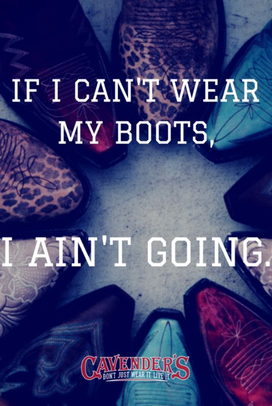 If I can't wear my boots... I ain't going.