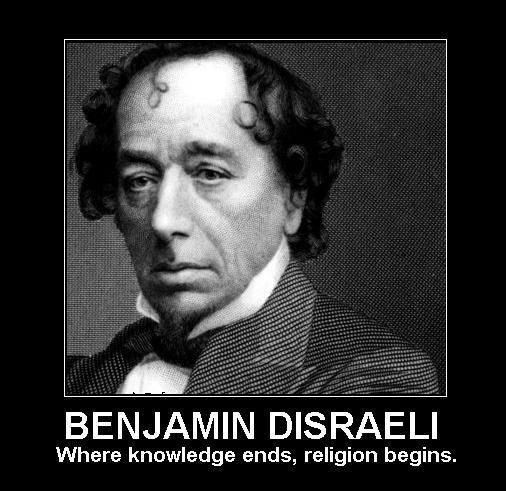Benjamin Disraeli - http://dailyatheistquote.com/2013/01/20/benjamin-disraeli/