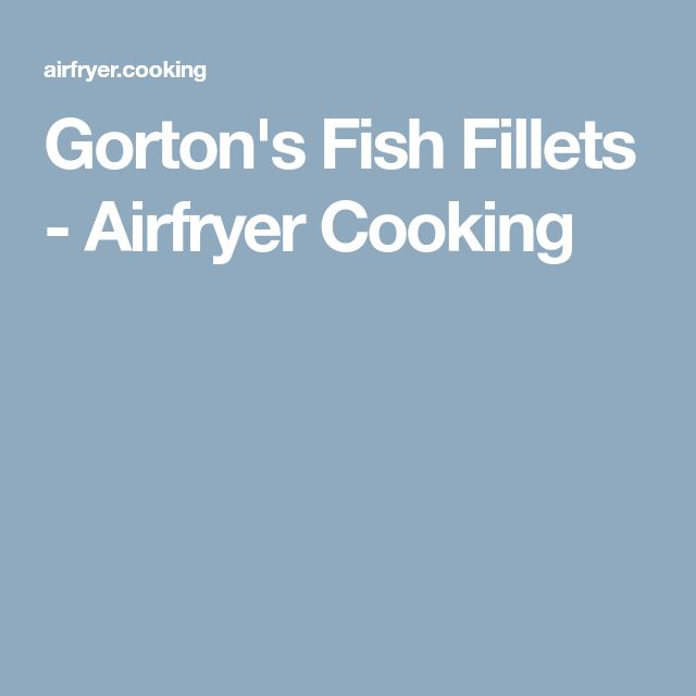 Gorton's Fish Fillets - Airfryer Cooking