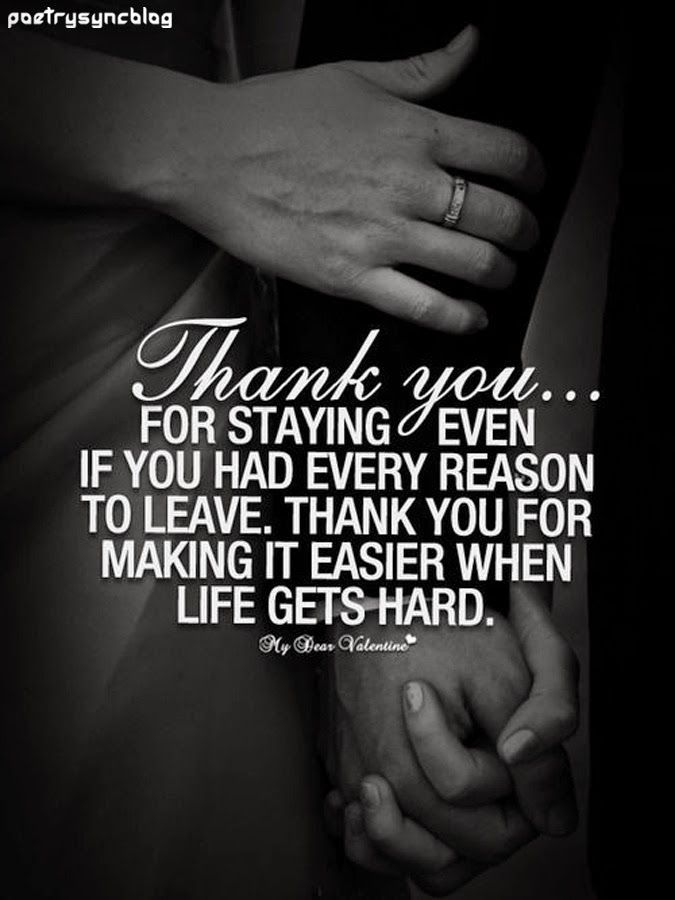 Thank you for staying even if you had every reason to leave. Thank you for making i easier when life gets hard marriage, marriage tips #marriage