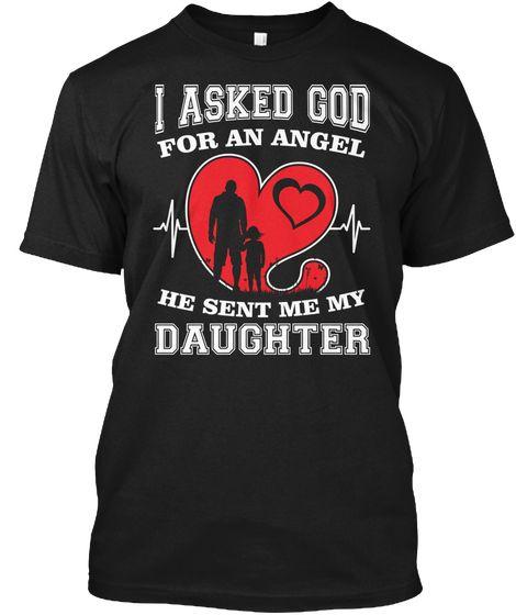 I Asked Angel He Sent Daughter Black T-Shirt Front