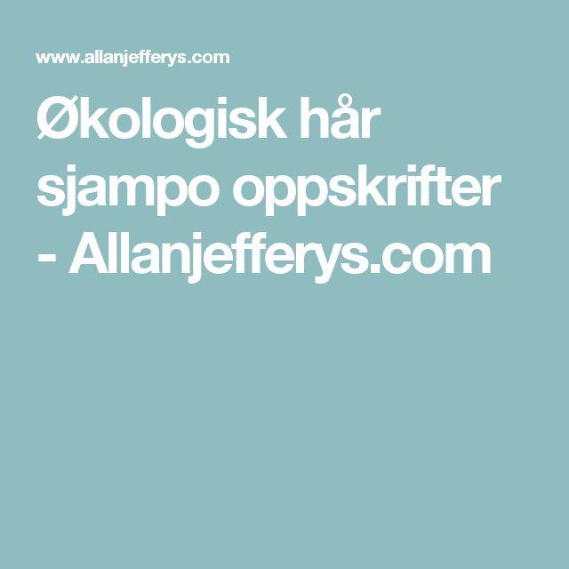 Økologisk hår sjampo oppskrifter - Allanjefferys.com