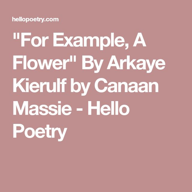"""""""For Example, A Flower"""" By Arkaye Kierulf by Canaan Massie - Hello Poetry"""