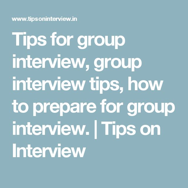 Tips for group interview, group interview tips, how to prepare for group interview. | Tips on Interview