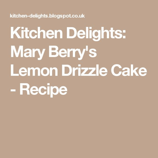 Kitchen Delights: Mary Berry's Lemon Drizzle Cake - Recipe