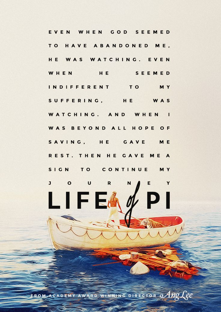 """And when I was beyond all hope of saving, he gave me rest. Then he gave me a sign to continue my journey."" - Life of Pi."