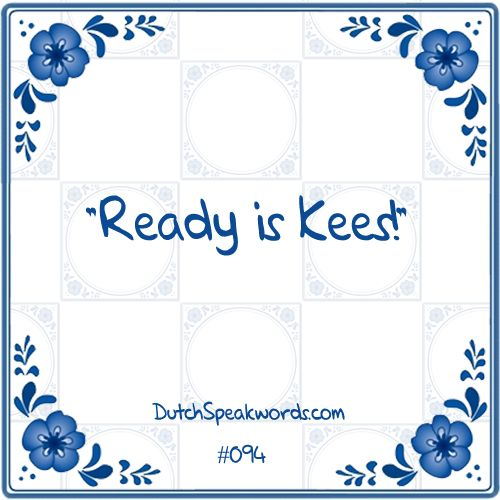 Dutch expressions in English: en klaar is Kees