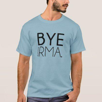 Cute Bye Irma T Shirt humor funny fun humour humorous gift idea