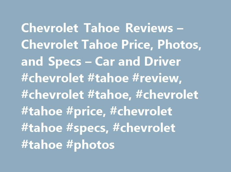 Chevrolet Tahoe Reviews – Chevrolet Tahoe Price, Photos, and Specs – Car and Driver #chevrolet #tahoe #review, #chevrolet #tahoe, #chevrolet #tahoe #price, #chevrolet #tahoe #specs, #chevrolet #tahoe #photos http://las-vegas.nef2.com/chevrolet-tahoe-reviews-chevrolet-tahoe-price-photos-and-specs-car-and-driver-chevrolet-tahoe-review-chevrolet-tahoe-chevrolet-tahoe-price-chevrolet-tahoe-specs-chevrolet-tahoe/  # Chevrolet Tahoe Chevrolet Tahoe Chevy's traditional SUV still finds customers…