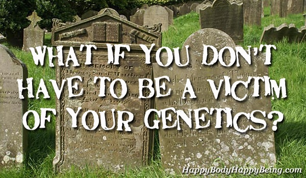 What if you don't have to be a victim of your genetics?