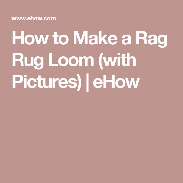 How to Make a Rag Rug Loom (with Pictures) | eHow