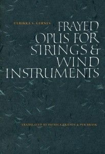 Griffin Poetry Prize 2016 Canadian Shortlist - Frayed Opus for Strings & Wind Instruments, by Per Brask and Patrick Friesen translating from the Danish by Ulrikka S. Gernes