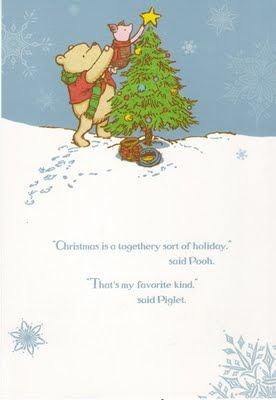 """Christmas is a togethery sort of holiday,"" said Pooh.  ""That's my favorite kind,"" said Piglet."