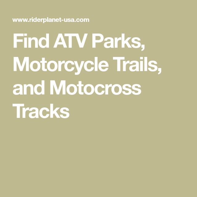Find ATV Parks, Motorcycle Trails, and Motocross Tracks