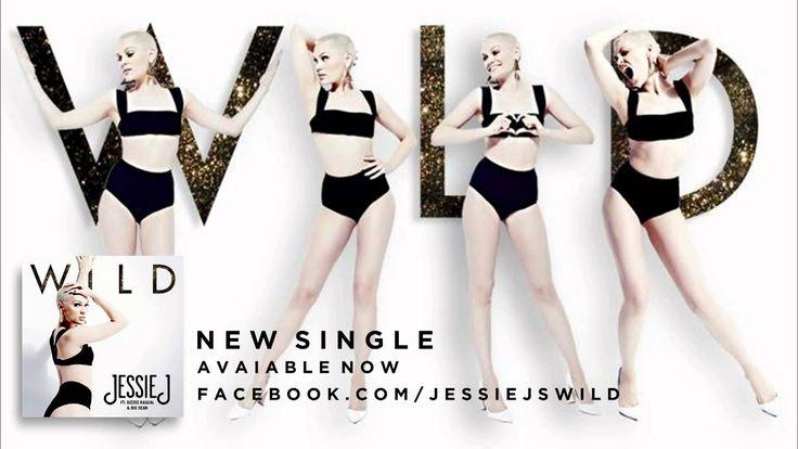 Jessie J - Wild (ft. Big Sean & Dizzee Rascal)