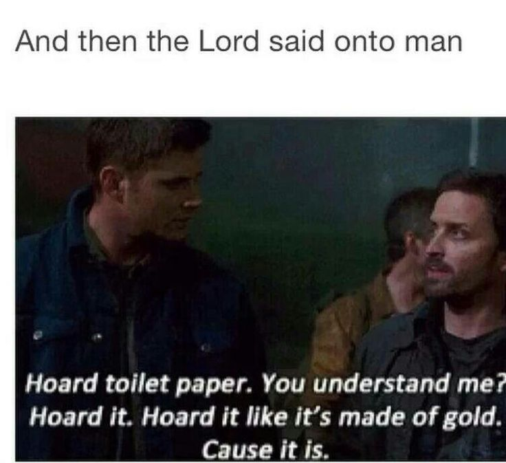 The moment you realize..Chuck/God stood around and let the world fail and suffer ..and his biggest concern was toilet paper...,.