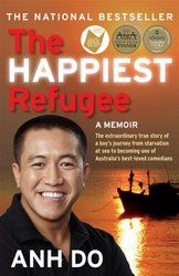 The Happiest Refugee by Anh Do. Wherever you are in the world, this story by Anh Do will move you and inspire you to be whatever you want to be. Anh Do tells this story in his own hilarious way and this book will have you laughing and crying at the same time. If you're ever feeling sorry for yourself, read this one!