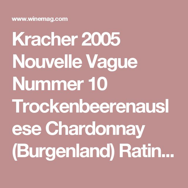 Kracher 2005 Nouvelle Vague Nummer 10 Trockenbeerenauslese Chardonnay (Burgenland) Rating and Review | Wine Enthusiast Magazine
