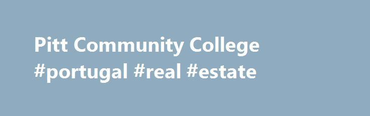 Pitt Community College #portugal #real #estate http://nef2.com/pitt-community-college-portugal-real-estate/  #greenville nc real estate # Real Estate Update *GS – PCC Greenville Center Real Estate 30-Hour Post Licensing Selected Topics Hours: 30 One of the 3 mandatory post licensing courses that must be completed by newly licensed NC provisional brokers within 3 years after licensure. Topics addressed in this course include commercial real estate brokerage,...
