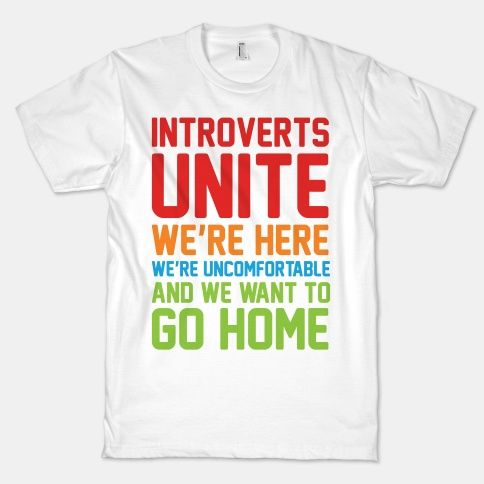 Don't let those weird extroverts take all the glory, us introverts deserve respect too