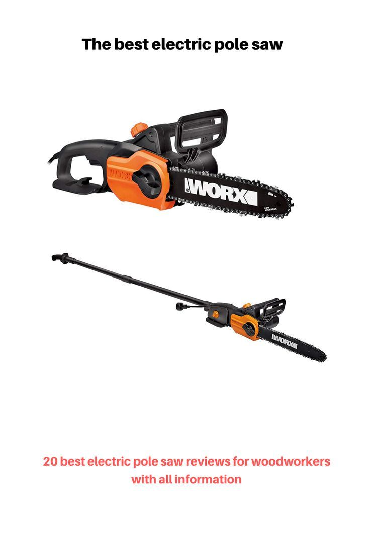 The Best Electric Pole Saw In 2020 Pole Saw Pole Electricity