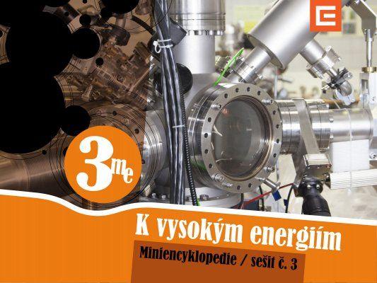 Miniencyklopedie 3 K vysokým energiím Důmyslné způsoby, jak sledovat protony, elektrony, fotony a ostatní částice a odkrývat jejich tajemství.