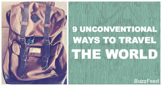 9 Unconventional Ways To Travel The World