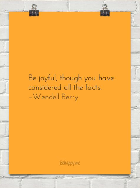 be joyful though you have considered the facts-wendell berry