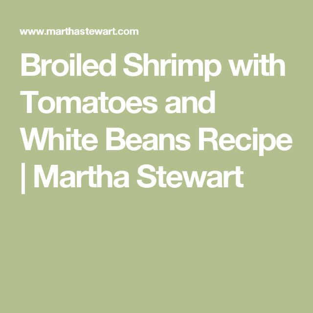 Broiled Shrimp with Tomatoes and White Beans Recipe | Martha Stewart