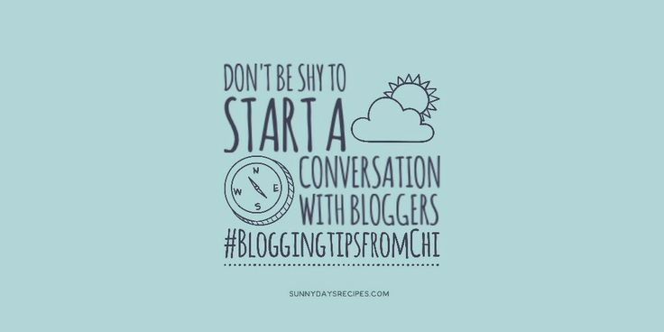 Tip 03: Don't be shy to start a conversation with bloggers #bloggingtipsfromChi #bloggers #blog | sunnydaysrecipes.com
