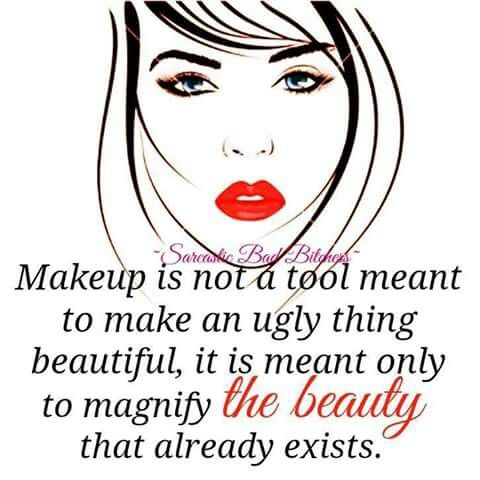 Makeup is not a tool meant to make an ugly thing beautiful...