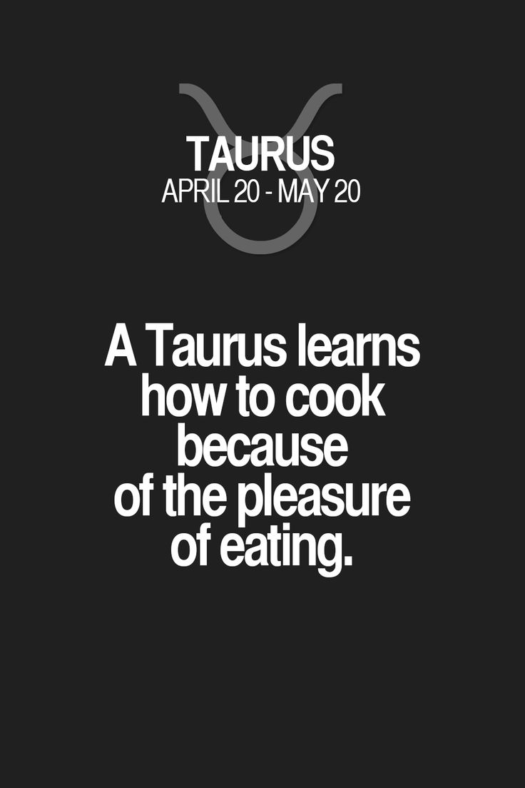 A Taurus learns how to cook because of the pleasure of eating. Taurus | Taurus Quotes | Taurus Zodiac Signs