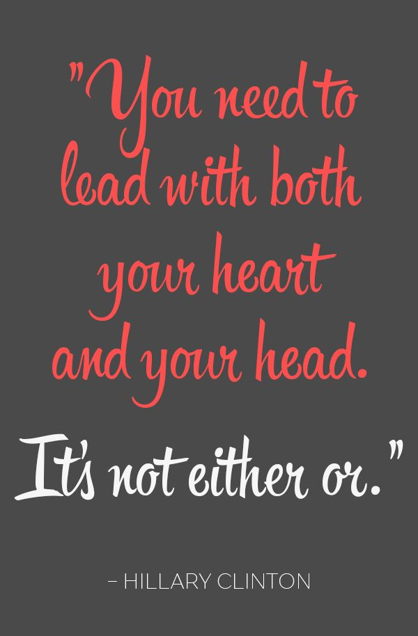 """You need to lead with both your heart and your head. It's not either or."" - Hillary Clinton #Inspiration #Inspiring #Quotes #Hillary2016 #Leadership #ImWithHer"