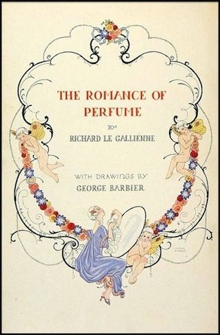 The Romance of Perfume, Richard Le Gallienne, 1928.  Illustrations by George Barbier