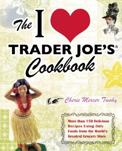 The I Love Trader Joe's Cookbook: 150 Delicious Recipes Using Only Foods from the World's Greatest Grocery Store:Amazon. OH HOW I MISS TJ's... We could definitely use one Down Under!!!