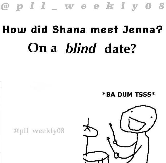 How did Shauna meet Jenna? On a blind date.... - HAHAHA - Pretty Little Liars