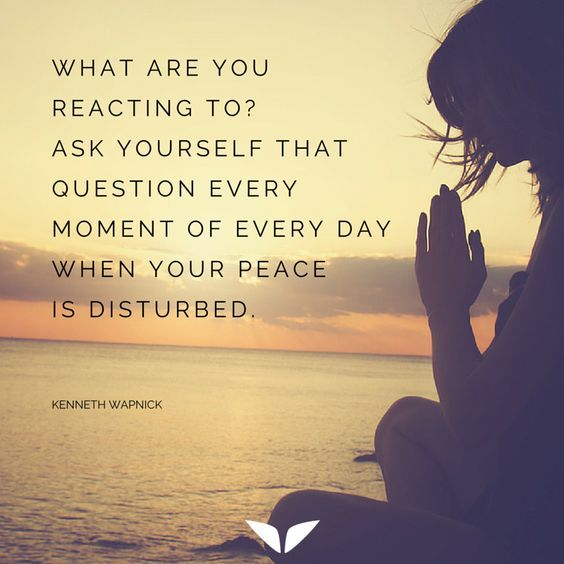 What are you reacting to? Ask yourself that question every moment of every day when your peace is disturbed. - Kenneth Wapnick thedailyquotes.com