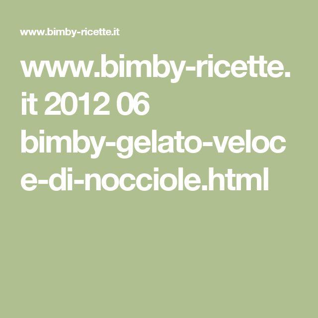 www.bimby-ricette.it 2012 06 bimby-gelato-veloce-di-nocciole.html