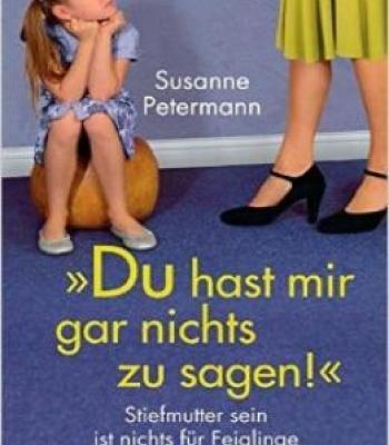 Du Hast Mir Gar Nichts Zu Sagen!: Stiefmutter Sein Ist Nichts Für Feiglinge PDF