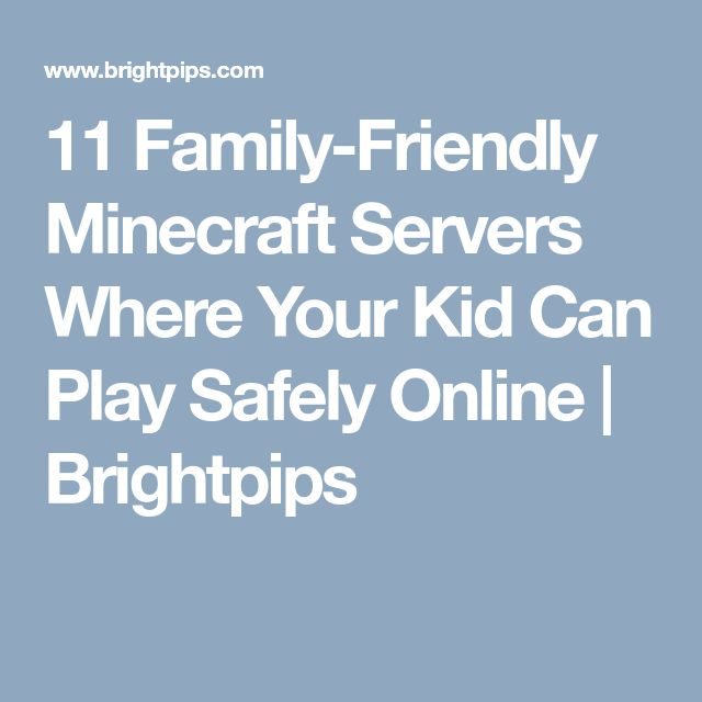 11 Family-Friendly Minecraft Servers Where Your Kid Can Play Safely Online | Brightpips