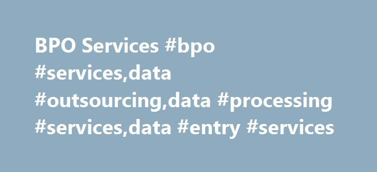 BPO Services #bpo #services,data #outsourcing,data #processing #services,data #entry #services http://new-york.nef2.com/bpo-services-bpo-servicesdata-outsourcingdata-processing-servicesdata-entry-services/  # Assignment Handling and Approach Handling data entry operations as in-house process may be a viable option in some cases BUT ultimately, the work is only suited to those who are experts in that area of work. For example, when you conduct a huge time consuming Or money consuming survey…