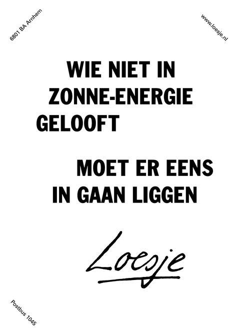 WIE NIET IN ZONNE-ENERGIE GELOOFT, MOET ER EENS IN GAAN LIGGEN, LOESJE