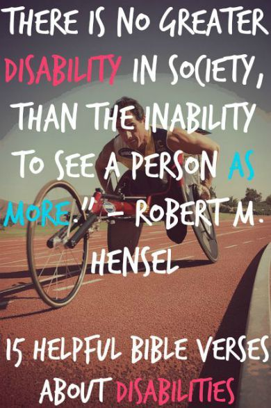 There is no greater disability in society, than the inability to see a person as more. Check Out 15 Helpful Bible Verses About Disabilities