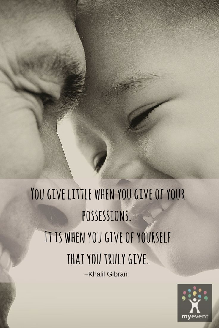 You give little when you give of your possessions. It is when you give of yourself that you truly give....
