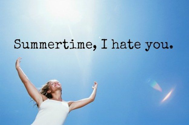 What Every Summer Is Like For People Who Hate It