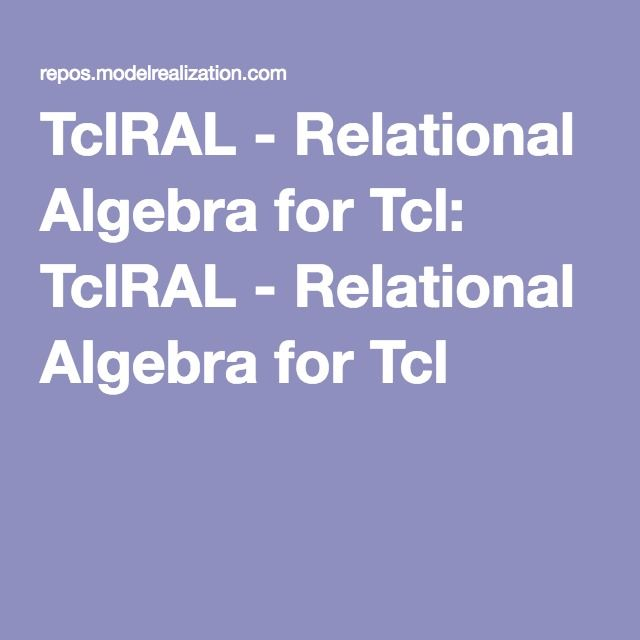 TclRAL - Relational Algebra for Tcl: TclRAL - Relational Algebra for Tcl