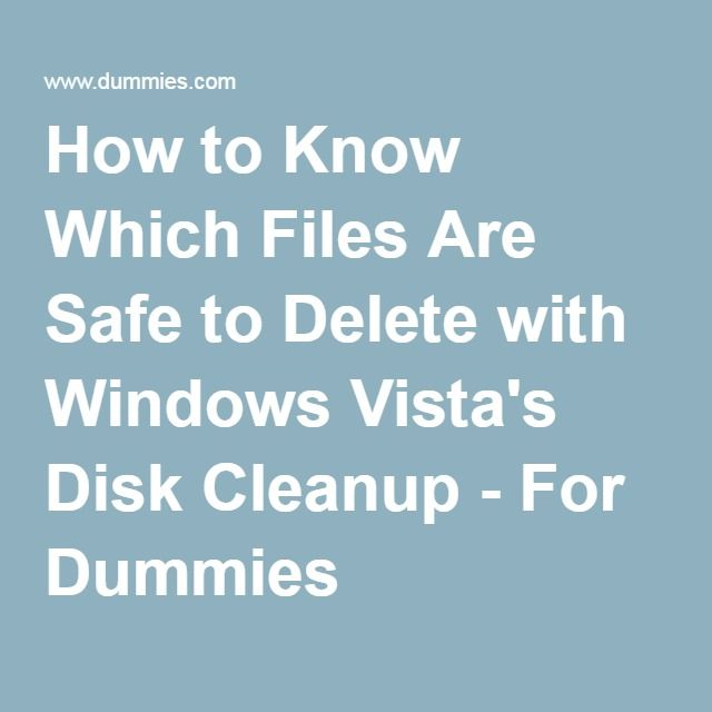 How to Know Which Files Are Safe to Delete with Windows Vista's Disk Cleanup - For Dummies