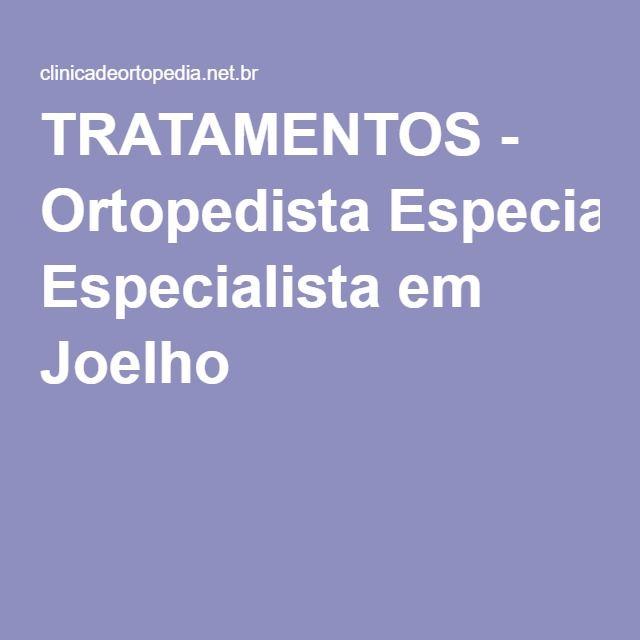 TRATAMENTOS - Ortopedista Especialista em Joelho