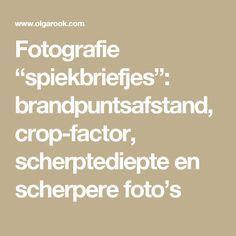 """Fotografie """"spiekbriefjes"""": brandpuntsafstand, crop-factor, scherptediepte en scherpere foto's"""